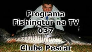 Programa Fishingtur na TV 037 - Clube Pescar