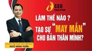 """Làm Thế Nào Để """" May Mắn """" Đến Với Bạn Nhanh Nhất     Ngô Minh Tuấn #Học_Viện_CEO_Việt_Nam"""
