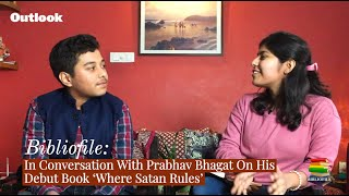 Outlook Bibliofile: In Conversation With Prabhav Bhagat On His Debut Book 'Where Satan Rules'