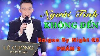 Giọng hát đi vào lòng người ai nghe cũng phải mê | Saigon By Night 02 | phần 2