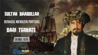 KABAR APA HARI INI: 25 Mei 1575, Sultan Baabullah Berhasil Mengusir Portugis dari Ternate