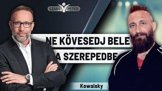 Ne kövesedj bele a szerepedbe! - Kowalsky és Szabó Péter beszélgetése - Teremtsd Újra Önmagad!