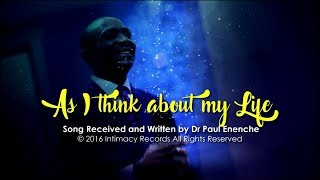 AS I THINK ABOUT MY LIFE - Dr Paul Enenche