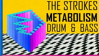 The Strokes Metabolism | Drum & Bass |
