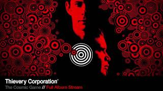 Thievery Corporation   The Cosmic Game [Full Album Stream]