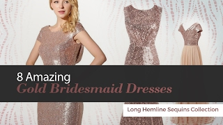 8 Amazing Gold Bridesmaid Dresses Long Hemline Sequins Collection