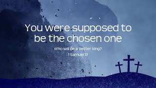 Who is the chosen one? 1 Samuel 13