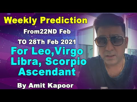 Weekly Prediction From22ND Feb TO 28Th Feb 2021 For Leo,Virgo,Libra,Scorpio Ascendant By #AMITKAPOOR
