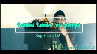 TAMBA TAMBO VS POMPA_KAPTHEN ITM  [ Offficial Music Video ]