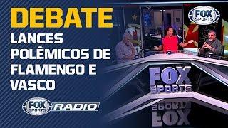 """POLÊMICAS NO CLÁSSICO! """"FOX Sports Rádio"""" debate lances polêmicos de Flamengo e Vasco"""