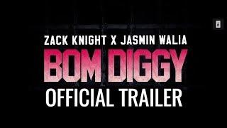 Zack Knight X Jasmin Walia   Bom Diggy (Trailer)
