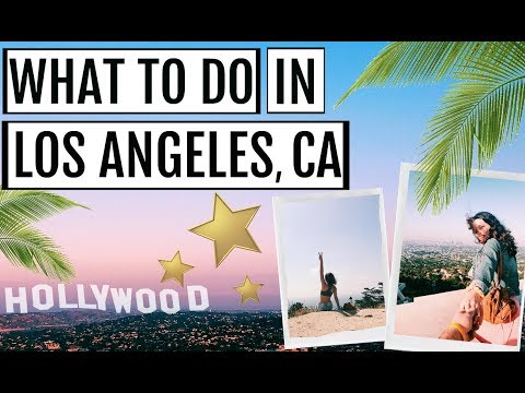 10 THINGS YOU HAVE TO DO IN LOS ANGELES, CALIFORNIA || Travel Guide 2018