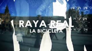 Raya Real - La Bicicleta