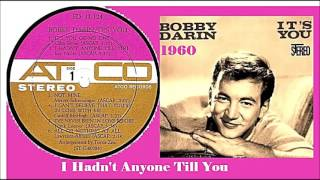 Bobby Darin - I Hadn't Anyone Till You
