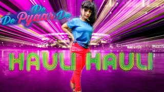 HAULI HAULI : De De Pyaar De  | Full Song Dance Cover | Dance On Spot