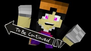 To Be Continued..   Minecraft Version!