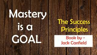 MASTERY is a GOAL | Jack Canfield | The Success Principles | Lessons Taught by Life