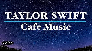 #TAYLOR SWIFT#Cafe Music - Relaxing Jazz & Bossa Nova - TAYLOR SWIFT Cover