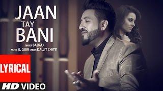 Jaan Tay Bani (Lyrical Video Song) | Balraj | G Guri   - YouTube
