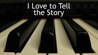I Love to Tell the Story - piano instrumental hymn with lyrics
