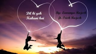 Dil ki yeh kahani- an original by Lavanya ft Trish - lavrajtrish