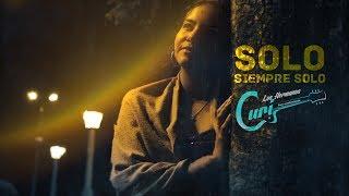 Los Hermanos Curi - Solo Siempre solo (Video Oficial)