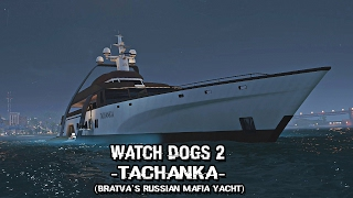 Watch Dogs 2 - Exploring the Tachanka (Bratva Russian Mafia Yacht)