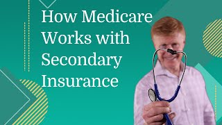 Learning How Medicare Works with a Secondary Insurance