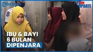Ibu dan Bayi 6 Bulan di Aceh Tetap Dipenjara Meski Sudah Dijamin 3 Anggota Dewan
