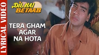 Tera Gham Agar Na Hota - Lyrical Video |Dil Hai Betaab |Ajay Devgan | Mohd Aziz |90's Hindi Sad Song