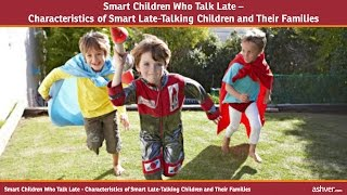 Smart Children Who Talk Late - Characteristics of Smart Late Talking Children and Their Families