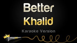 Khalid   Better (Karaoke Version)