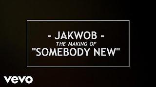 Jakwob - Somebody New, Making Of