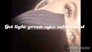 Get light green eyes subliminal