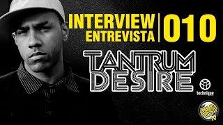 Interview   Entrevista   #010 - Tantrum Desire