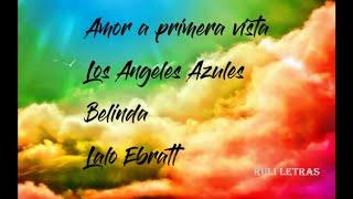 Amor A Primera Vista - Los Angeles Azules, Belinda, Lalo Ebratt ft Horacio Palencia  (Letra)