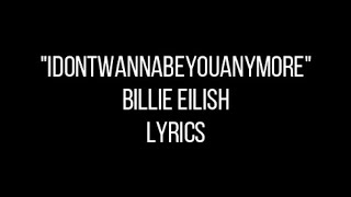 Idontwannabeyouanymore   Billie Eilish (Lyrics)