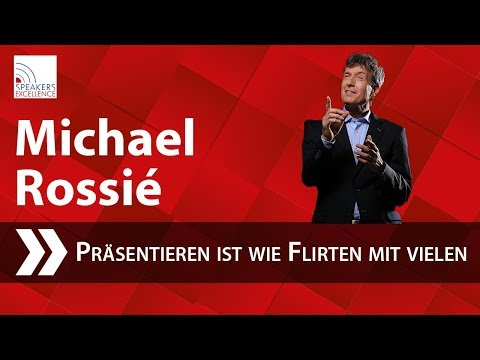 Michael Rossié - Präsentieren ist wie Flirten mit ganz vielen