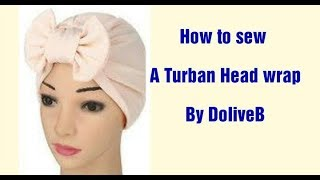 How To Sew A Turban Head Wrap By DoliveB