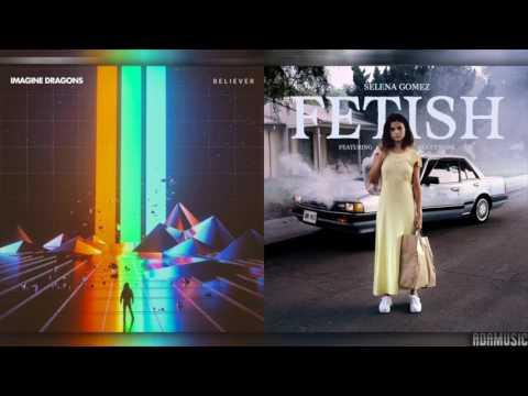 Fetish x Believer | Mashup of Selena Gomez/Imagine Dragons/Gucci Mane