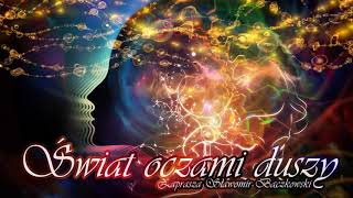 Świat oczami duszy. Audycja o świadomości – 037 – Trudne pytania, trudne odpowiedzi