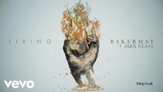Bakermat - Living (Audio) ft. Alex Clare