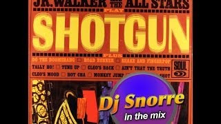 JR. Walker And The All Stars - Shotgun  (Dj Snorre In The Mix)
