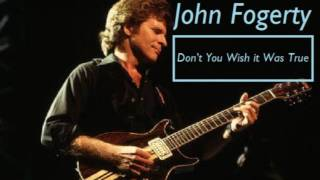 John Fogerty - Don't You Wish it Was True