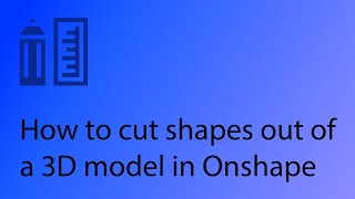 Onshape CAD Tutorial 6 - How to cut shapes out of a 3D model