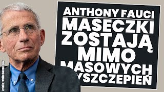 USZI Anthony Fauci: maseczki i dystans społeczny obowiązkowy po zaszczepieniu na Covid-19!