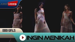 BBB Girls - Ingin Menikah   Official Video