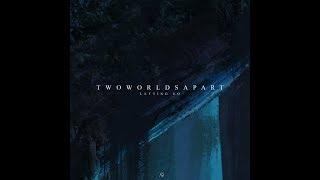 TwoWorldsApart   Letting Go