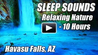 10 Hour Deep SLEEP Nature SOUNDS Havasu Falls 3 Crickets Waterfall Relax Sound of Water Ambience