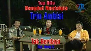 Trio Ambisi - Tak Berdaya (Official Music Video)